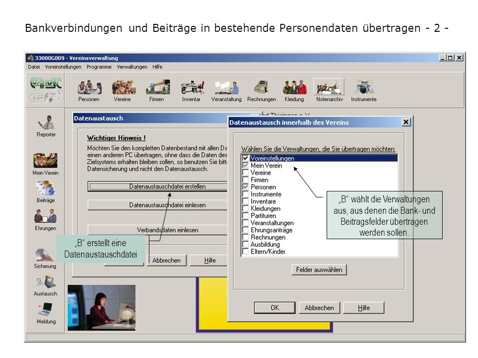 Bankverbindungen und Beiträge in bestehende Personendaten übertragen - 2 - Vor dem Erstellen der Datenaustauschdatei wird vom Vorstandsmitglied B über