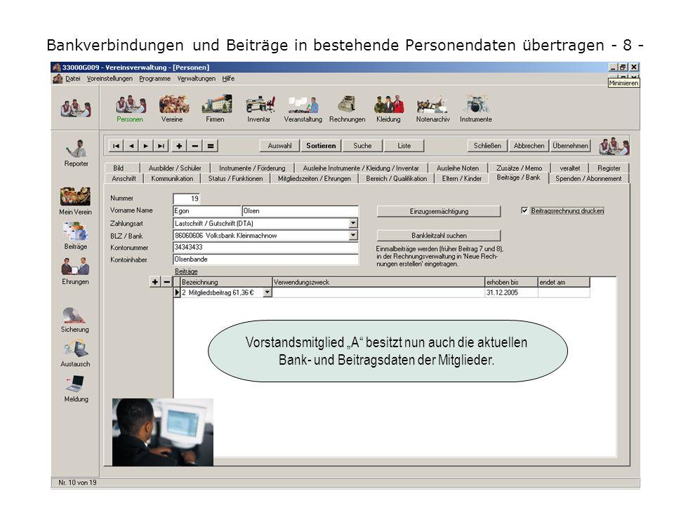 Bankverbindungen und Beiträge in bestehende Personendaten übertragen - 8 - Vorstandsmitglied A besitzt nun auch die aktuellen Bank- und Beitragsdaten