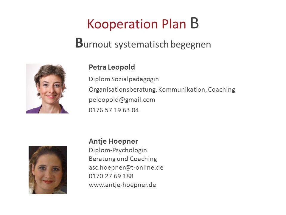 Kooperation Plan B B urnout systematisch begegnen Petra Leopold Diplom Sozialpädagogin Organisationsberatung, Kommunikation, Coaching peleopold@gmail.