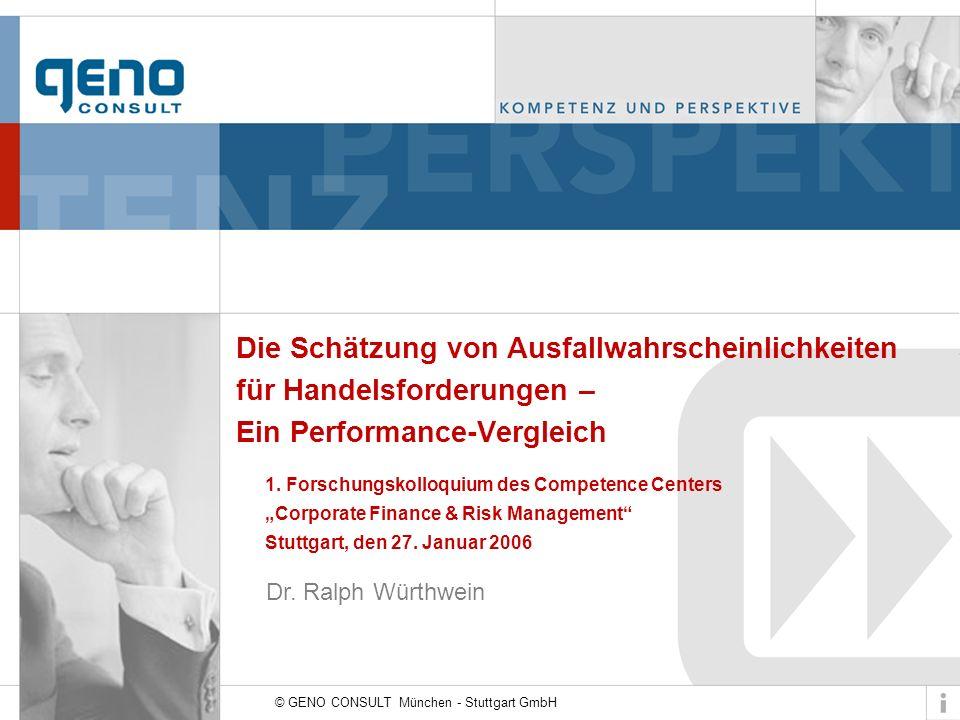 © GENO CONSULT München - Stuttgart GmbH Die Schätzung von Ausfallwahrscheinlichkeiten für Handelsforderungen – Ein Performance-Vergleich 1. Forschungs