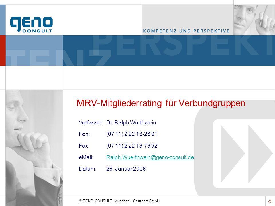 © GENO CONSULT München - Stuttgart GmbH MRV-Mitgliederrating für Verbundgruppen Verfasser: Dr. Ralph Würthwein Fon:(07 11) 2 22 13-26 91 Fax: (07 11)
