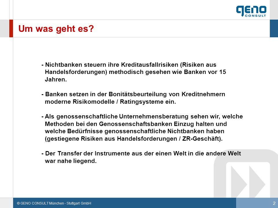 2 © GENO CONSULT München - Stuttgart GmbH Um was geht es? - Nichtbanken steuern ihre Kreditausfallrisiken (Risiken aus Handelsforderungen) methodisch