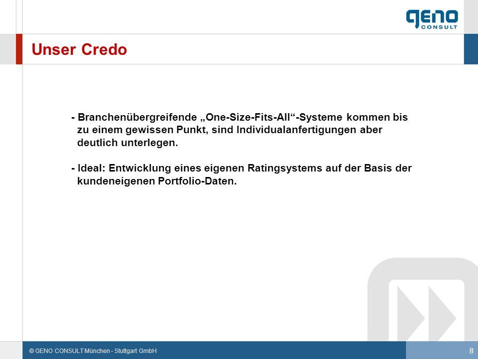 8 © GENO CONSULT München - Stuttgart GmbH Unser Credo - Branchenübergreifende One-Size-Fits-All-Systeme kommen bis zu einem gewissen Punkt, sind Indiv