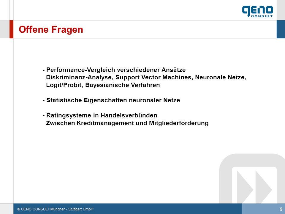 9 © GENO CONSULT München - Stuttgart GmbH Offene Fragen - Performance-Vergleich verschiedener Ansätze Diskriminanz-Analyse, Support Vector Machines, N