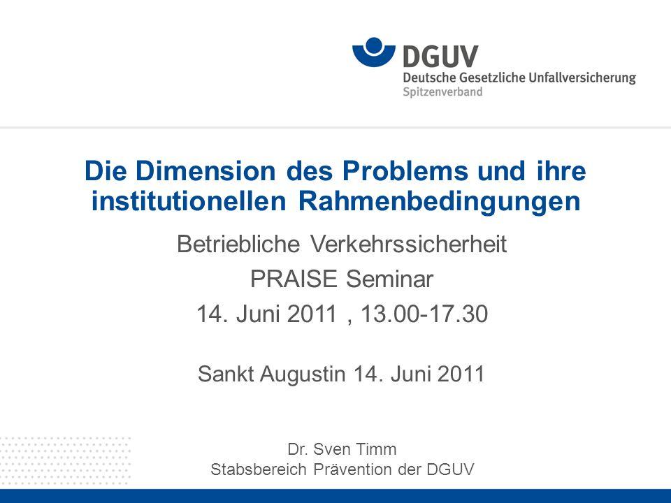 Die Dimension des Problems und ihre institutionellen Rahmenbedingungen Betriebliche Verkehrssicherheit PRAISE Seminar 14. Juni 2011, 13.00-17.30 Sankt