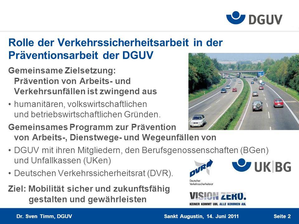 Sankt Augustin, 14. Juni 2011 Dr. Sven Timm, DGUV Seite 2 Rolle der Verkehrssicherheitsarbeit in der Präventionsarbeit der DGUV Gemeinsame Zielsetzung