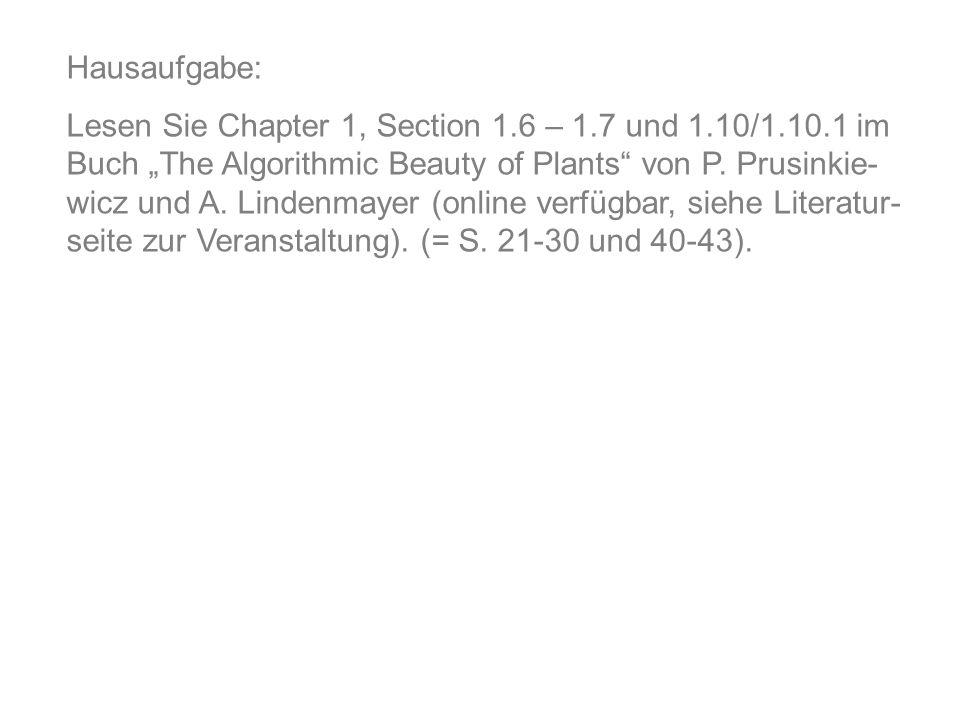 Hausaufgabe: Lesen Sie Chapter 1, Section 1.6 – 1.7 und 1.10/1.10.1 im Buch The Algorithmic Beauty of Plants von P.