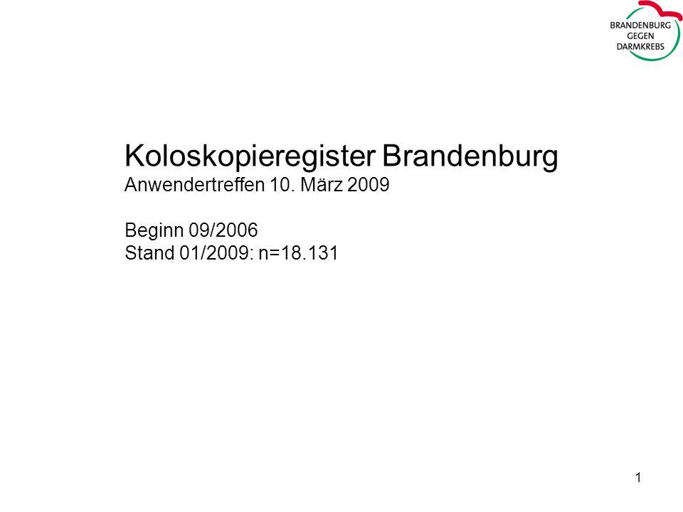 1 Koloskopieregister Brandenburg Anwendertreffen 10. März 2009 Beginn 09/2006 Stand 01/2009: n=18.131