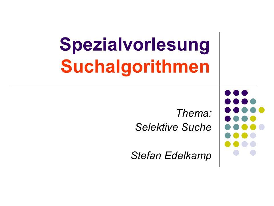 Spezialvorlesung Suchalgorithmen Thema: Selektive Suche Stefan Edelkamp