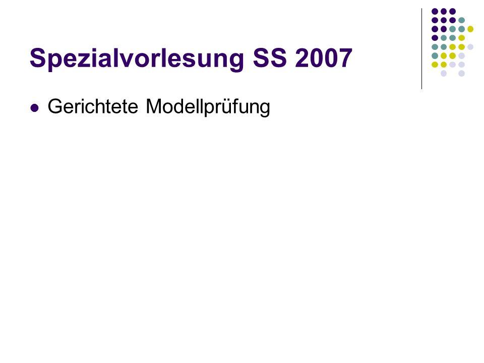 Spezialvorlesung SS 2007 Gerichtete Modellprüfung