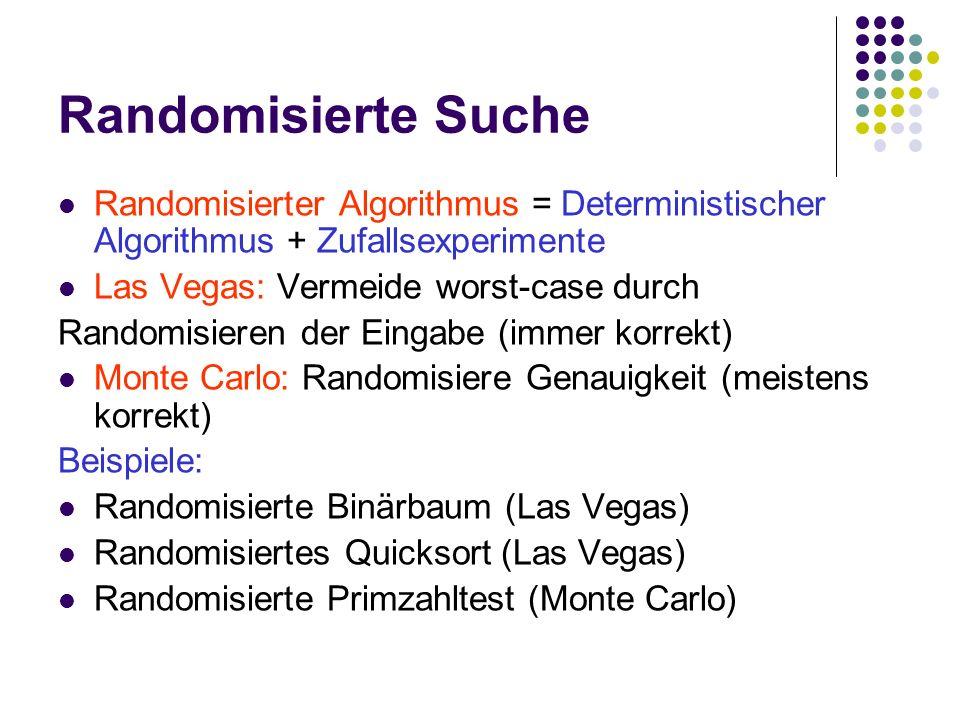 Randomisierte Suche Randomisierter Algorithmus = Deterministischer Algorithmus + Zufallsexperimente Las Vegas: Vermeide worst-case durch Randomisieren