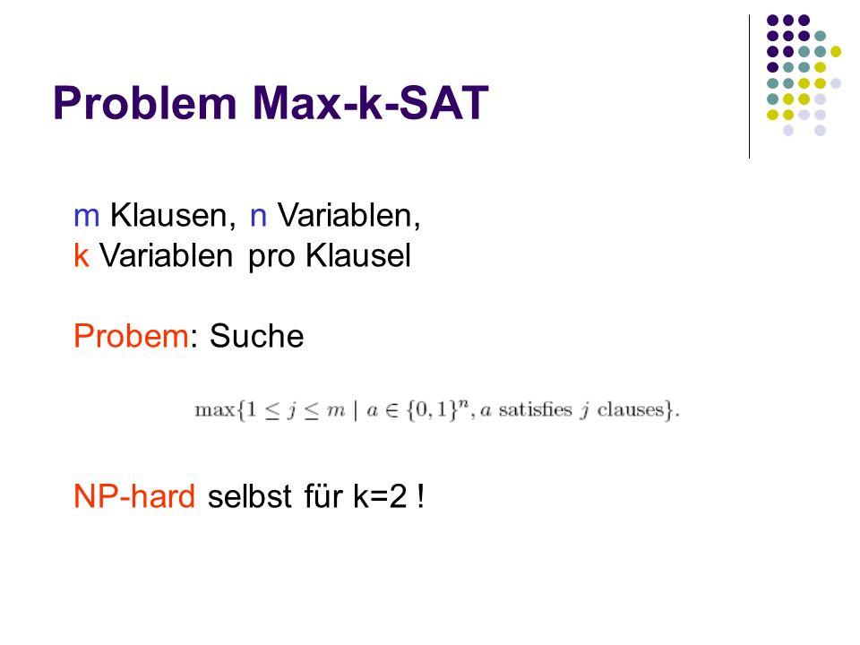 Problem Max-k-SAT m Klausen, n Variablen, k Variablen pro Klausel Probem: Suche NP-hard selbst für k=2 !