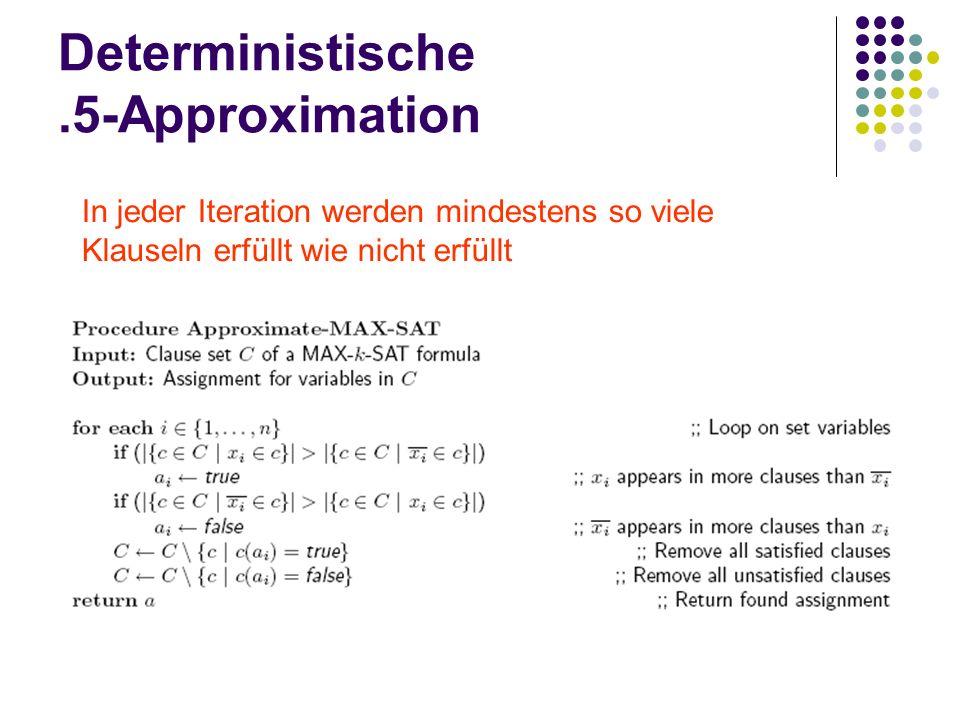 Deterministische.5-Approximation In jeder Iteration werden mindestens so viele Klauseln erfüllt wie nicht erfüllt
