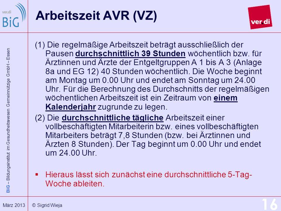 BiG – Bildungsinstitut im Gesundheitswesen Gemeinnützige GmbH – Essen 16 März 2013 © Sigrid Wieja Arbeitszeit AVR (VZ) (1) Die regelmäßige Arbeitszeit