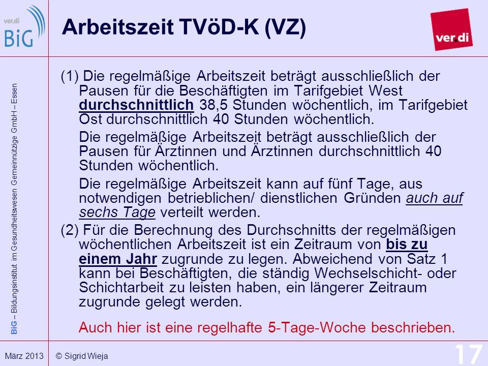 BiG – Bildungsinstitut im Gesundheitswesen Gemeinnützige GmbH – Essen 17 März 2013 © Sigrid Wieja Arbeitszeit TVöD-K (VZ) (1) Die regelmäßige Arbeitsz