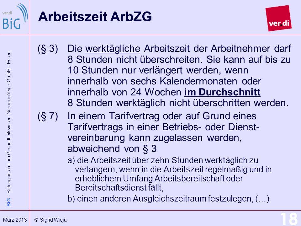 BiG – Bildungsinstitut im Gesundheitswesen Gemeinnützige GmbH – Essen 18 März 2013 © Sigrid Wieja Arbeitszeit ArbZG (§ 3)Die werktägliche Arbeitszeit