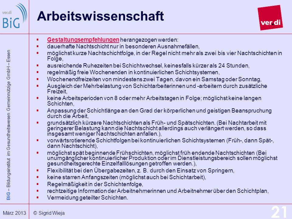 BiG – Bildungsinstitut im Gesundheitswesen Gemeinnützige GmbH – Essen 21 März 2013 © Sigrid Wieja Arbeitswissenschaft Gestaltungsempfehlungen herangez