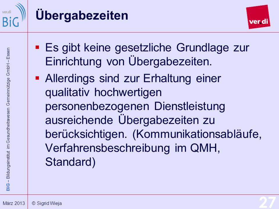 BiG – Bildungsinstitut im Gesundheitswesen Gemeinnützige GmbH – Essen 27 März 2013 © Sigrid Wieja Übergabezeiten Es gibt keine gesetzliche Grundlage z