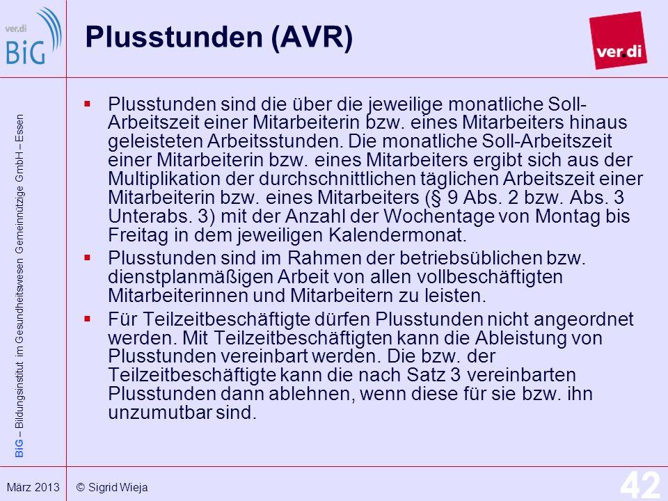 BiG – Bildungsinstitut im Gesundheitswesen Gemeinnützige GmbH – Essen 42 März 2013 © Sigrid Wieja Plusstunden (AVR) Plusstunden sind die über die jewe