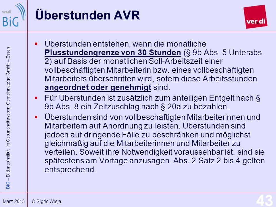 BiG – Bildungsinstitut im Gesundheitswesen Gemeinnützige GmbH – Essen 43 März 2013 © Sigrid Wieja Überstunden AVR Überstunden entstehen, wenn die mona