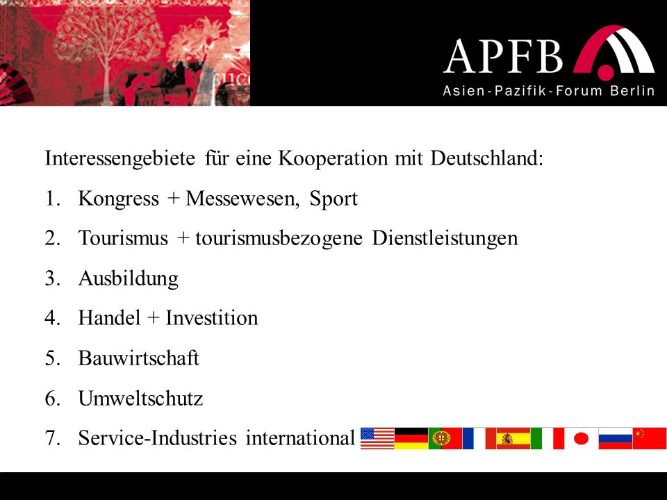 Interessengebiete für eine Kooperation mit Deutschland: 1.Kongress + Messewesen, Sport 2.Tourismus + tourismusbezogene Dienstleistungen 3.Ausbildung 4