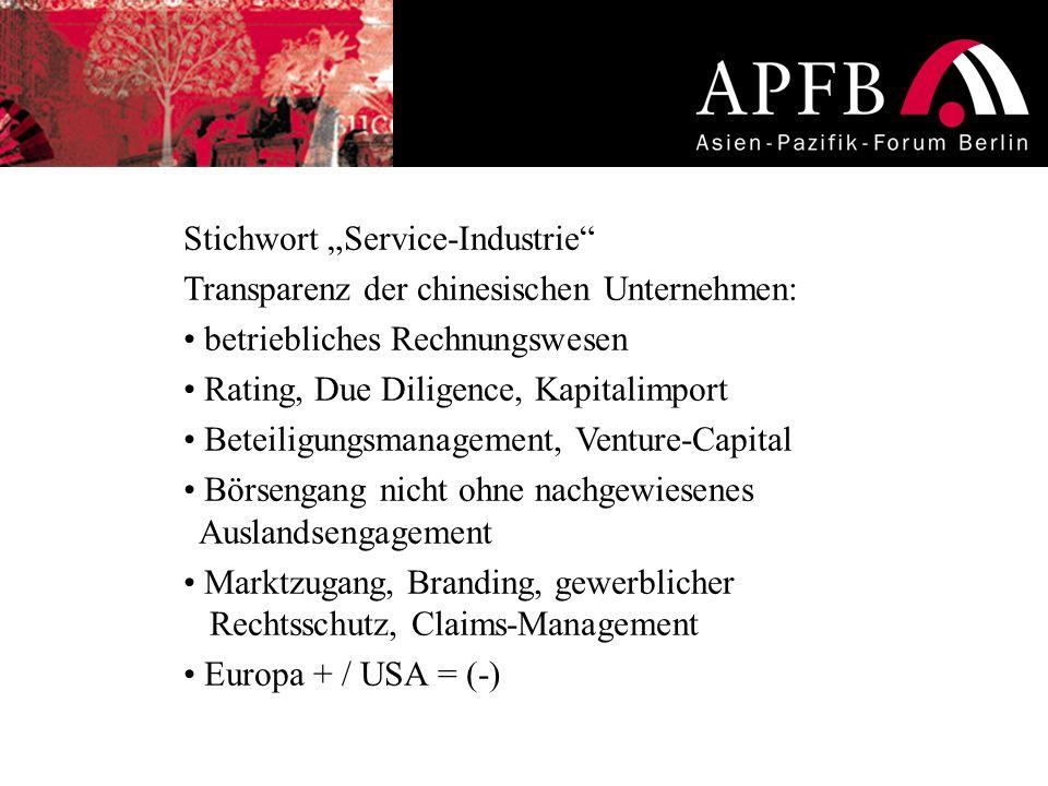 Stichwort Service-Industrie Transparenz der chinesischen Unternehmen: betriebliches Rechnungswesen Rating, Due Diligence, Kapitalimport Beteiligungsma