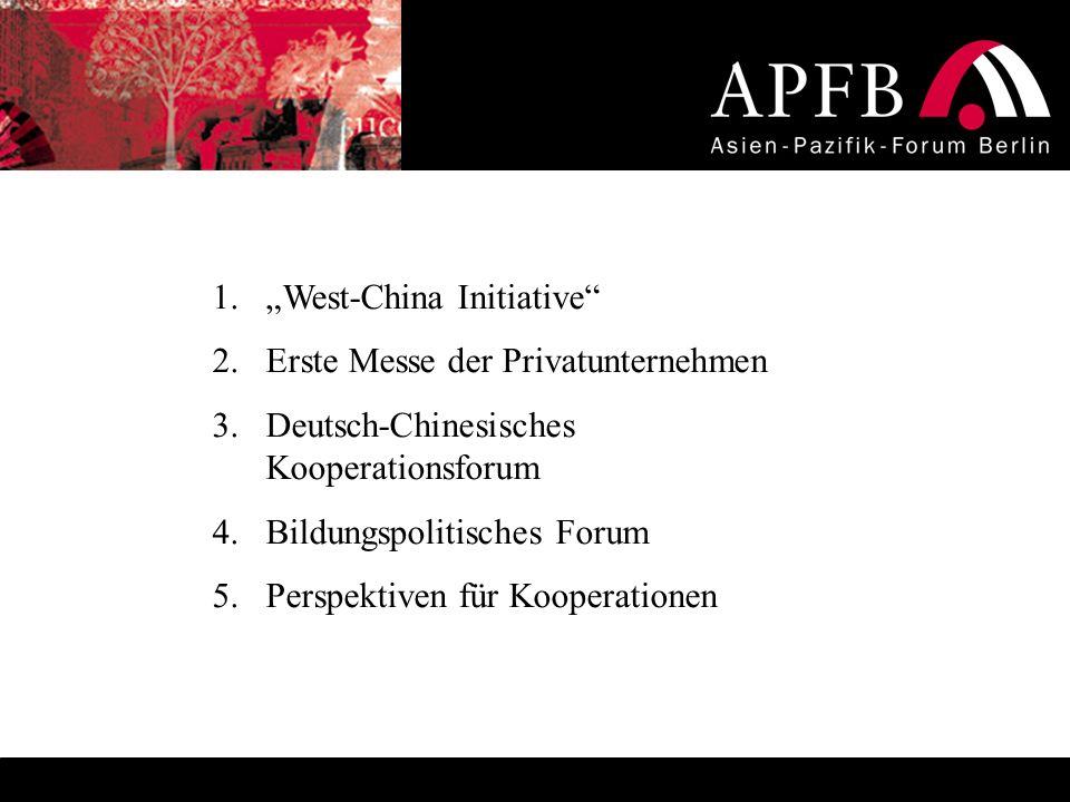 1.West-China Initiative 2.Erste Messe der Privatunternehmen 3.Deutsch-Chinesisches Kooperationsforum 4.Bildungspolitisches Forum 5.Perspektiven für Ko