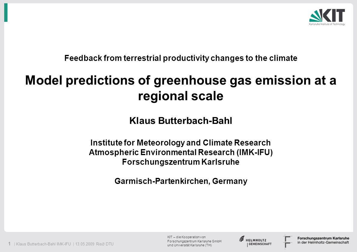 1 | Klaus Butterbach-Bahl IMK-IFU | 13.05.2009 Ris Ø DTU KIT – die Kooperation von Forschungszentrum Karlsruhe GmbH und Universität Karlsruhe (TH) Fee