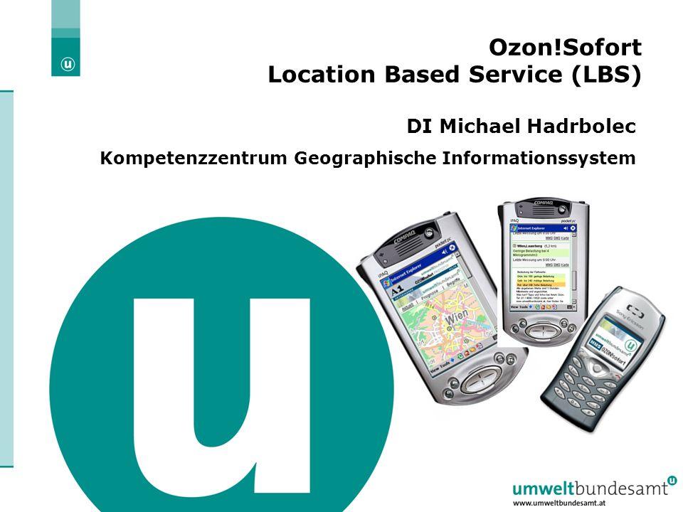 | Folie 1 WS Umweltdatenbanken 2005 Hannover Ozon!Sofort Location Based Service (LBS) DI Michael Hadrbolec Kompetenzzentrum Geographische Informations