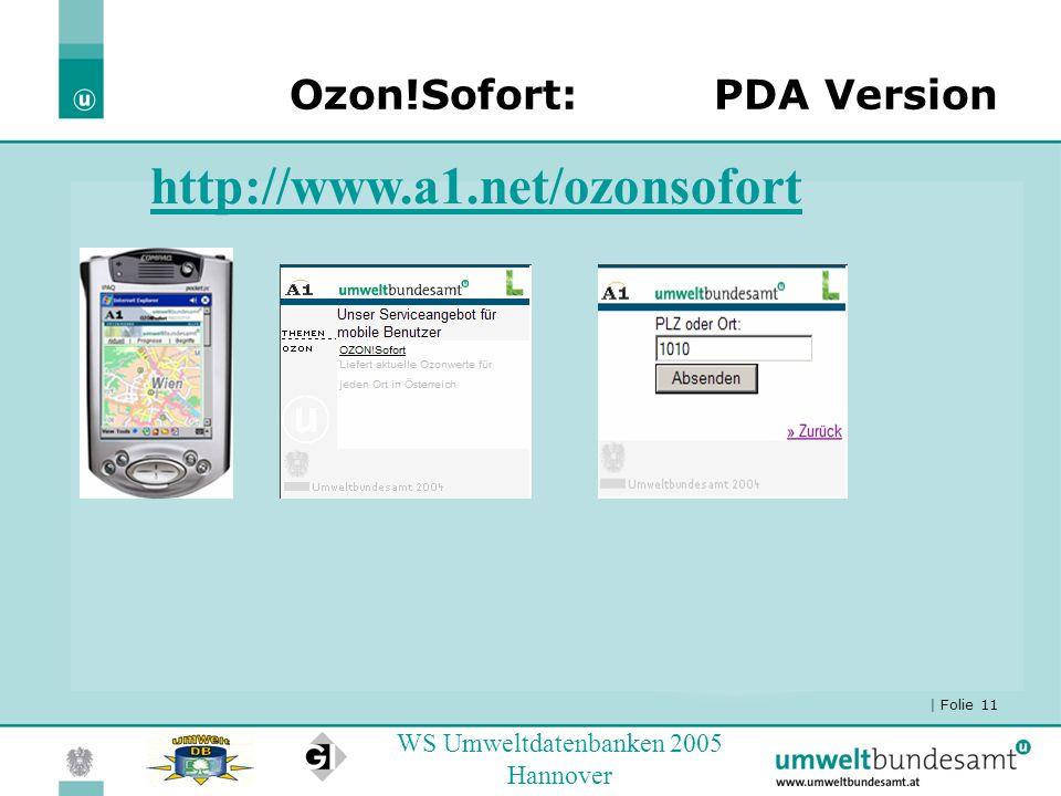 | Folie 11 WS Umweltdatenbanken 2005 Hannover Ozon!Sofort:PDA Version http://www.a1.net/ozonsofort