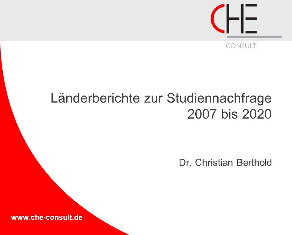 www.che-consult.de Länderberichte zur Studiennachfrage 2007 bis 2020 Dr. Christian Berthold