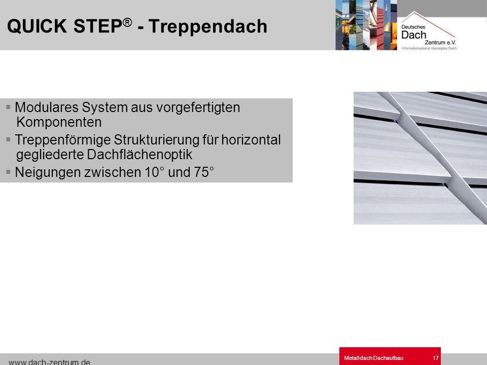 www.dach-zentrum.de Metalldach Dachaufbau17 QUICK STEP ® - Treppendach Modulares System aus vorgefertigten Komponenten Treppenförmige Strukturierung f