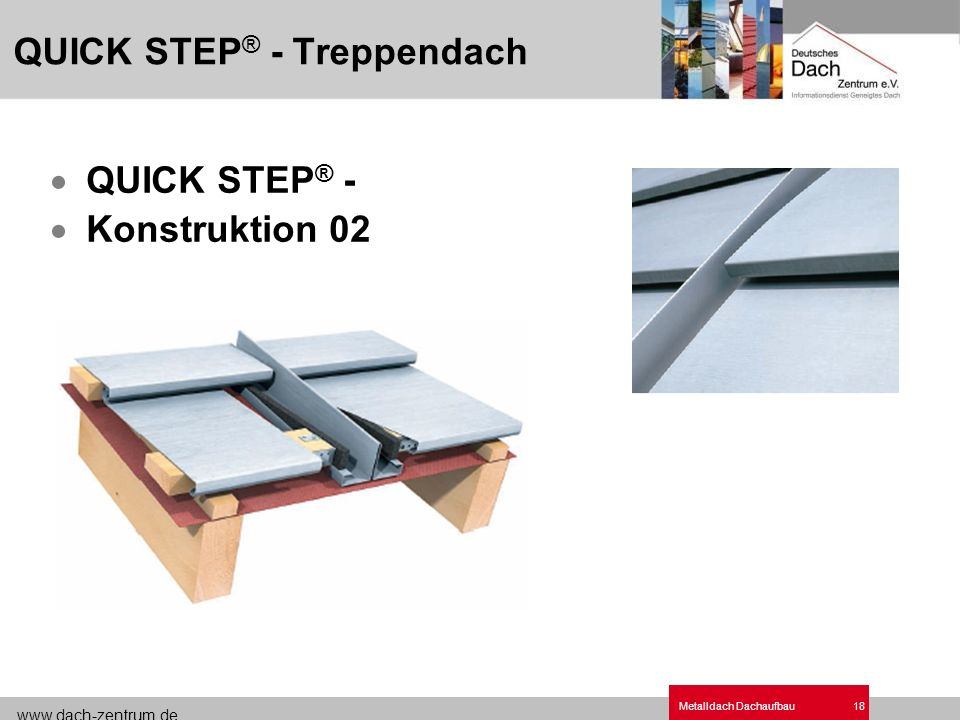 www.dach-zentrum.de Metalldach Dachaufbau18 QUICK STEP ® - Konstruktion 02 QUICK STEP ® - Treppendach