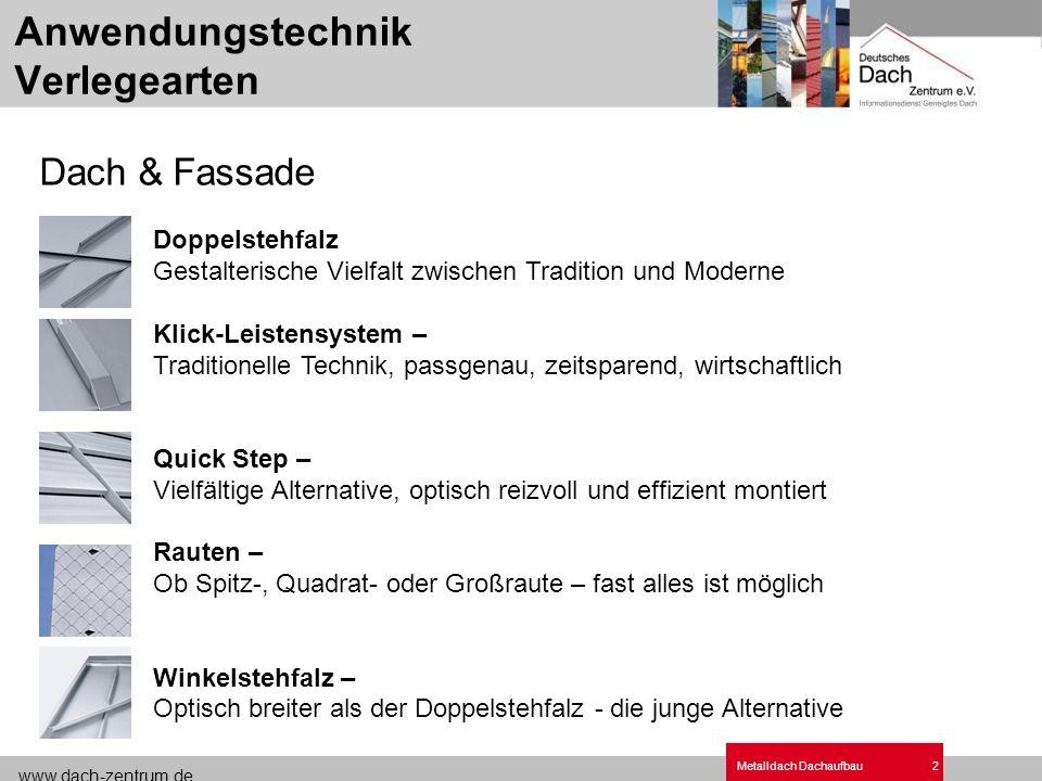 www.dach-zentrum.de Metalldach Dachaufbau2 Doppelstehfalz Gestalterische Vielfalt zwischen Tradition und Moderne Klick-Leistensystem – Traditionelle T