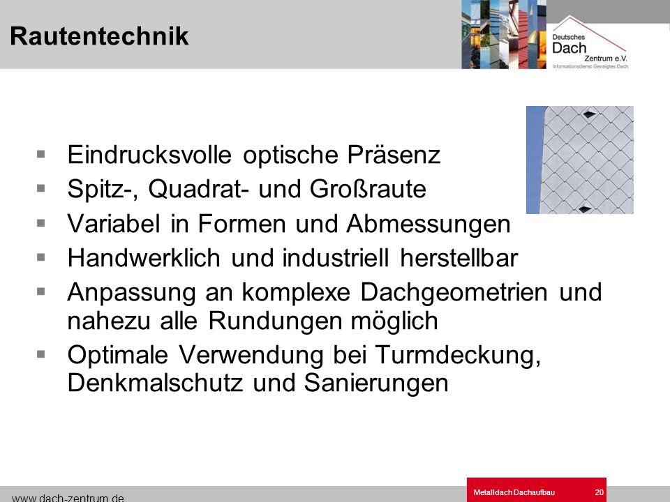 www.dach-zentrum.de Metalldach Dachaufbau20 Eindrucksvolle optische Präsenz Spitz-, Quadrat- und Großraute Variabel in Formen und Abmessungen Handwerk