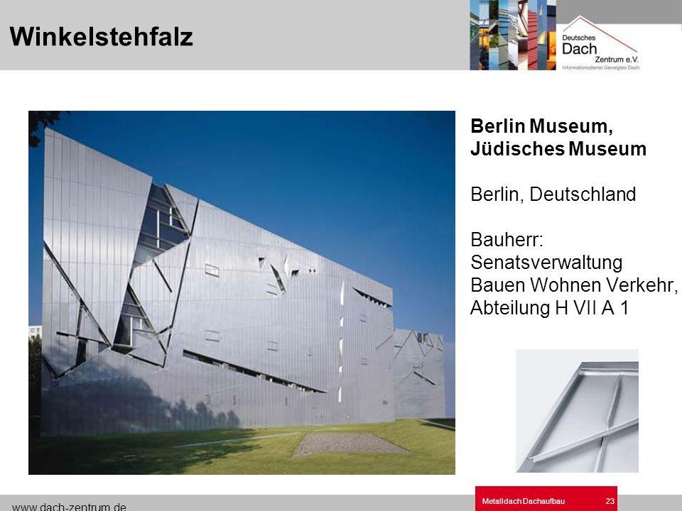 www.dach-zentrum.de Metalldach Dachaufbau23 Berlin Museum, Jüdisches Museum Berlin, Deutschland Bauherr: Senatsverwaltung Bauen Wohnen Verkehr, Abteil