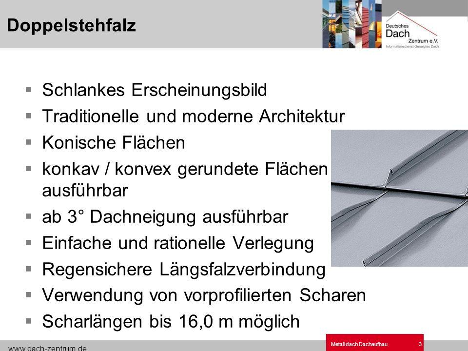 www.dach-zentrum.de Metalldach Dachaufbau3 Schlankes Erscheinungsbild Traditionelle und moderne Architektur Konische Flächen konkav / konvex gerundete