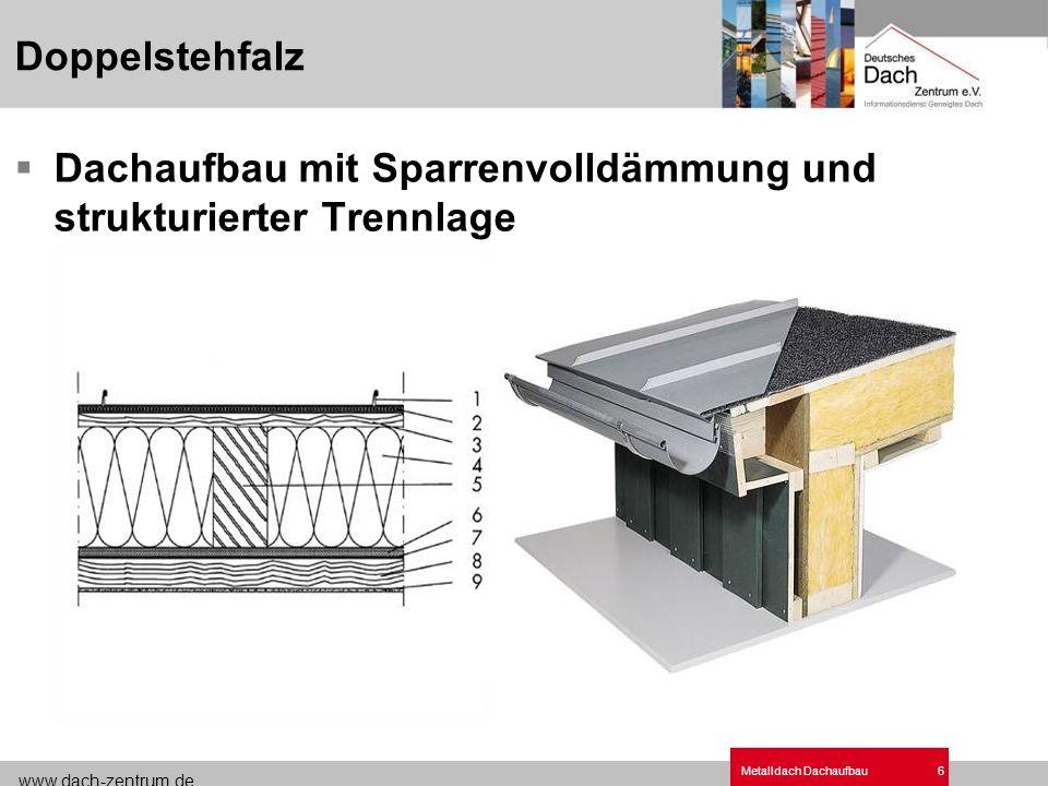 www.dach-zentrum.de Metalldach Dachaufbau17 QUICK STEP ® - Treppendach Modulares System aus vorgefertigten Komponenten Treppenförmige Strukturierung für horizontal gegliederte Dachflächenoptik Neigungen zwischen 10° und 75°