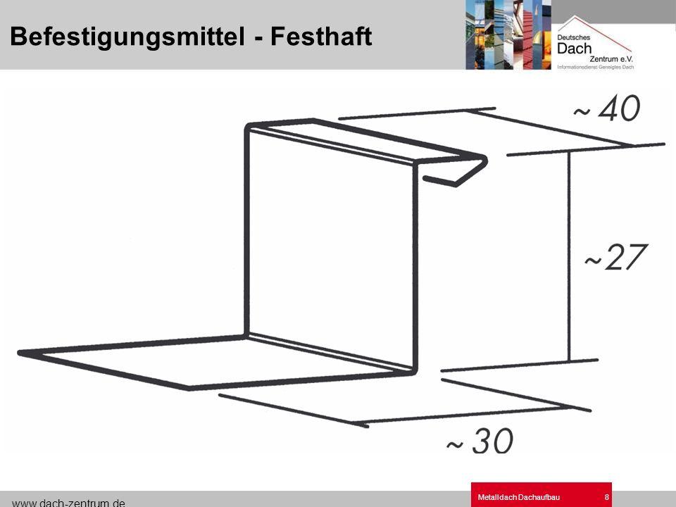 www.dach-zentrum.de Metalldach Dachaufbau8 Befestigungsmittel - Festhaft