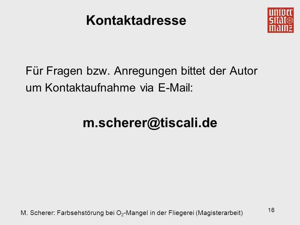 16 Kontaktadresse Für Fragen bzw. Anregungen bittet der Autor um Kontaktaufnahme via E-Mail: m.scherer@tiscali.de M. Scherer: Farbsehstörung bei O 2 -