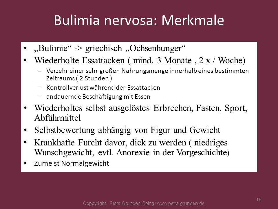 Bulimia nervosa: Merkmale Bulimie -> griechisch Ochsenhunger Wiederholte Essattacken ( mind. 3 Monate, 2 x / Woche) – Verzehr einer sehr großen Nahrun