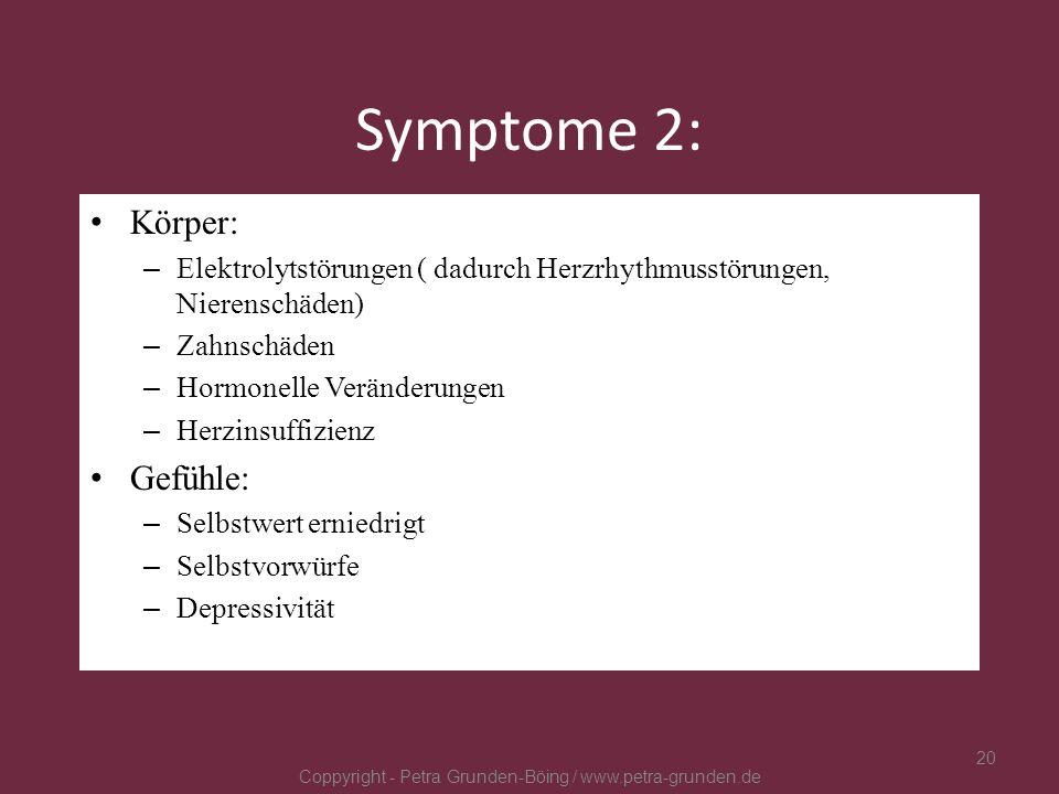 Symptome 2: Körper: – Elektrolytstörungen ( dadurch Herzrhythmusstörungen, Nierenschäden) – Zahnschäden – Hormonelle Veränderungen – Herzinsuffizienz