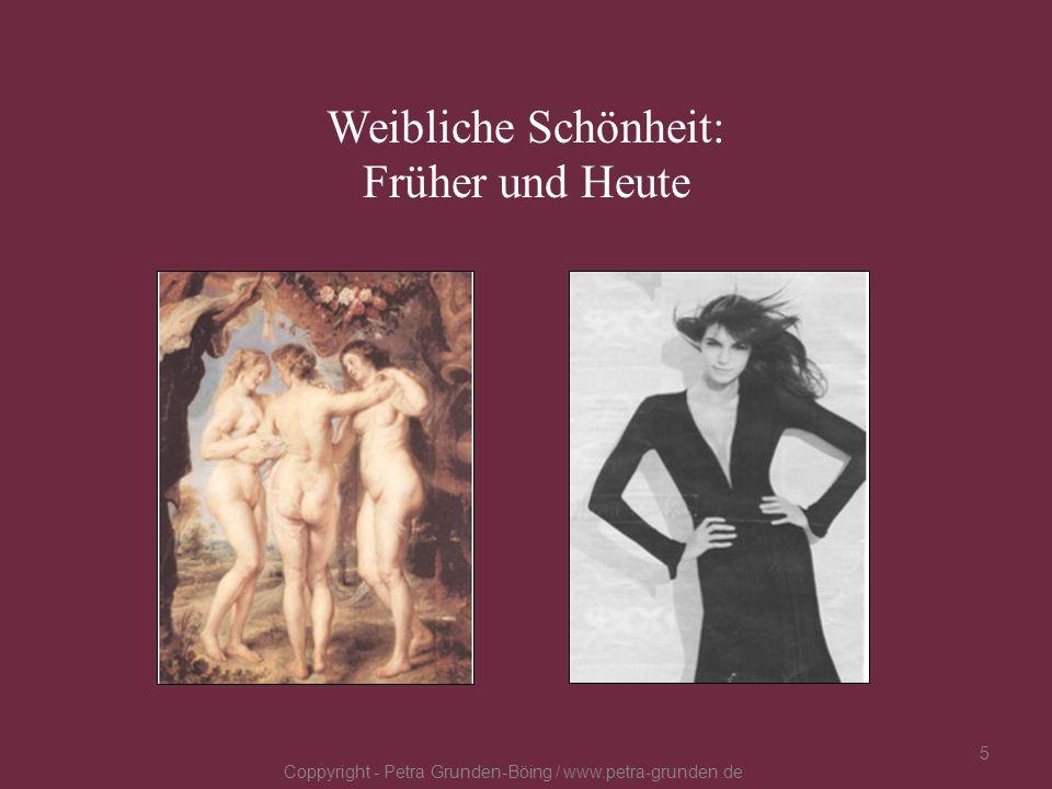Weibliche Schönheit: Früher und Heute Coppyright - Petra Grunden-Böing / www.petra-grunden.de 5