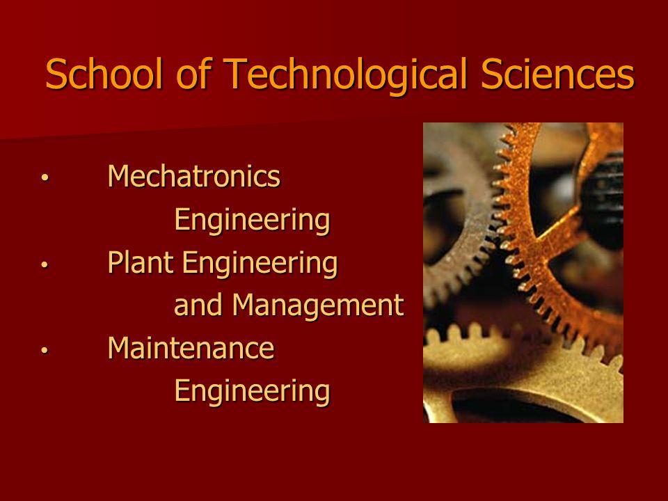 School of Technological Sciences Mechatronics MechatronicsEngineering Plant Engineering Plant Engineering and Management Maintenance MaintenanceEngine