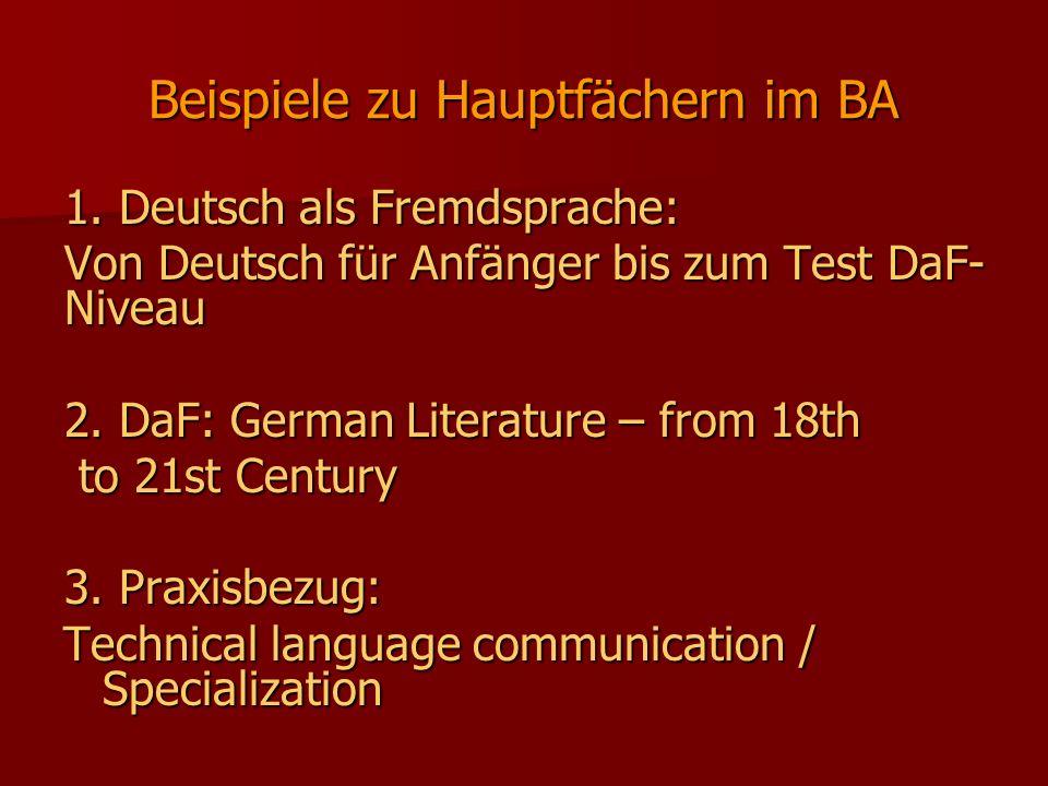 Beispiele zu Hauptfächern im BA 1. Deutsch als Fremdsprache: Von Deutsch für Anfänger bis zum Test DaF- Niveau 2. DaF: German Literature – from 18th t