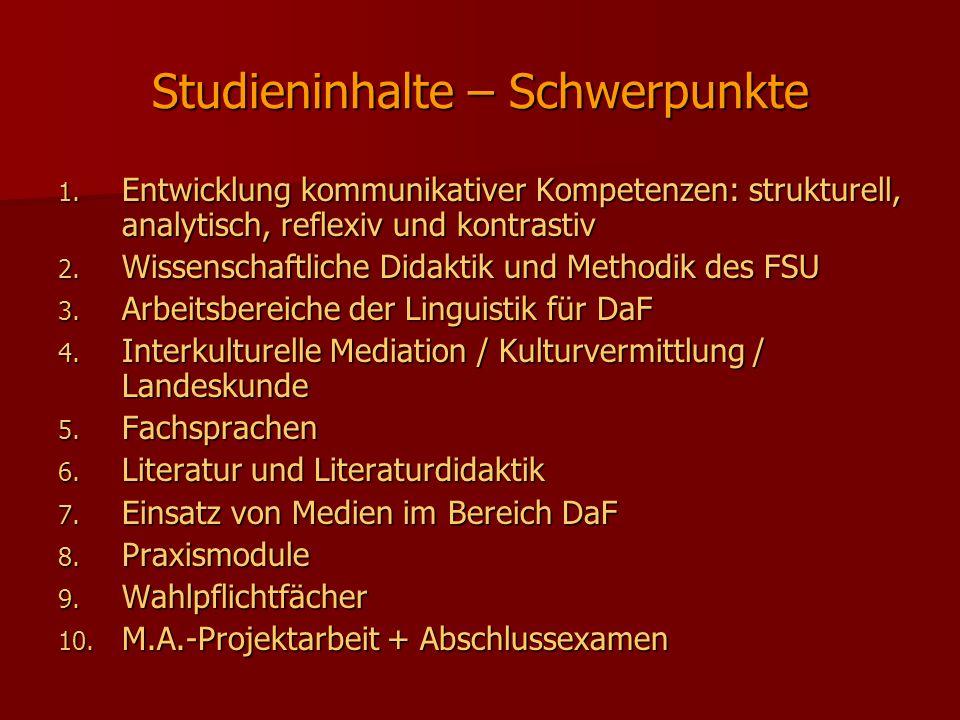 Studieninhalte – Schwerpunkte 1. Entwicklung kommunikativer Kompetenzen: strukturell, analytisch, reflexiv und kontrastiv 2. Wissenschaftliche Didakti