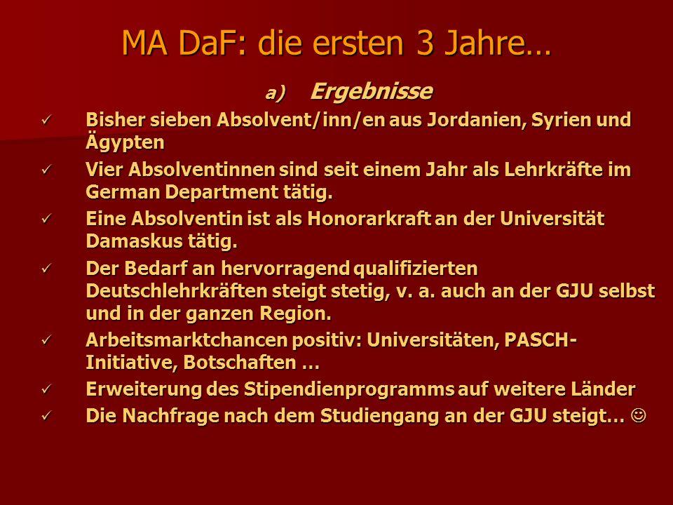 MA DaF: die ersten 3 Jahre… a) Ergebnisse Bisher sieben Absolvent/inn/en aus Jordanien, Syrien und Ägypten Bisher sieben Absolvent/inn/en aus Jordanie