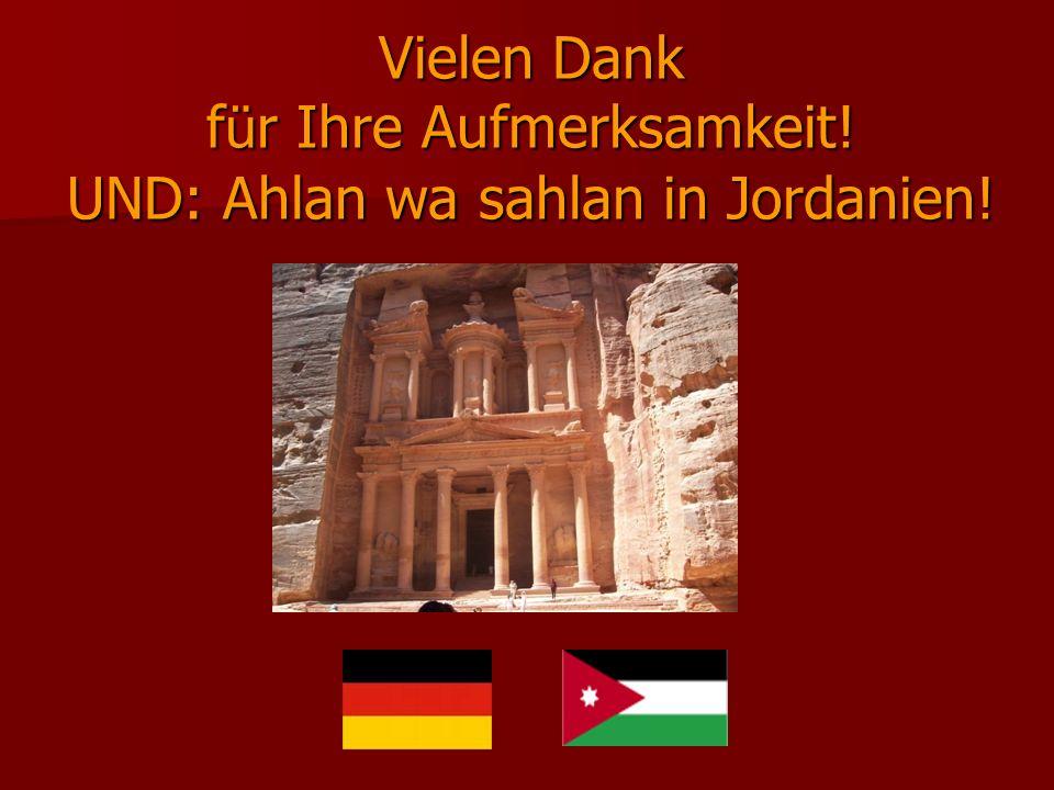 Vielen Dank f ü r Ihre Aufmerksamkeit! UND: Ahlan wa sahlan in Jordanien!
