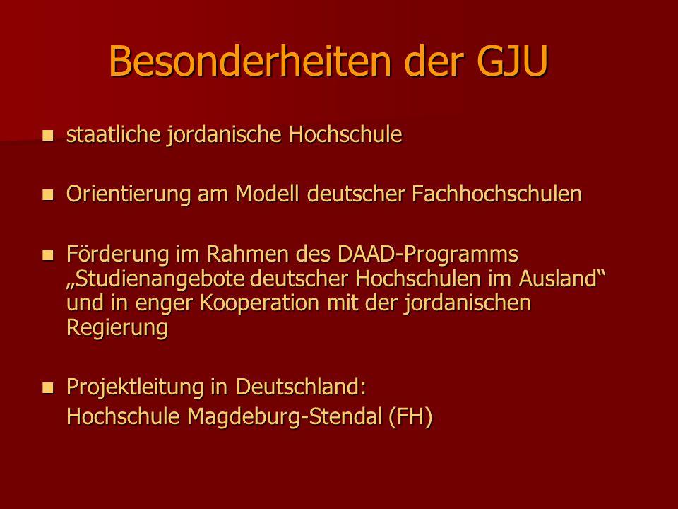 Besonderheiten der GJU staatliche jordanische Hochschule staatliche jordanische Hochschule Orientierung am Modell deutscher Fachhochschulen Orientieru