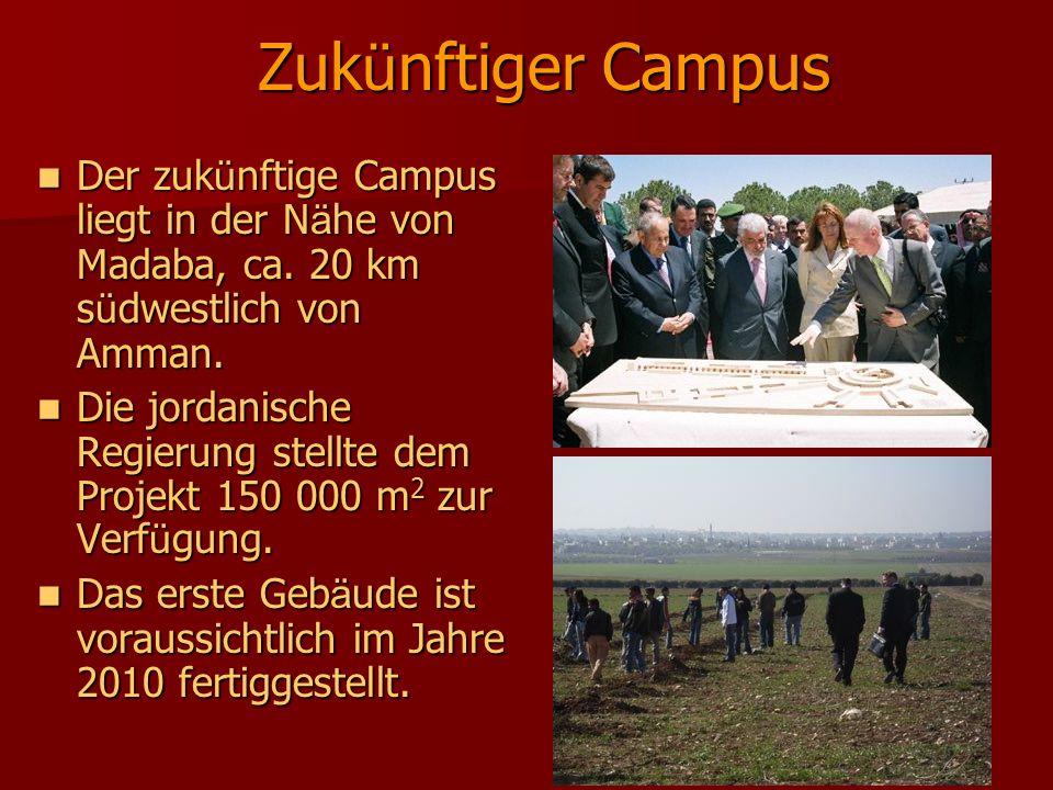 Zuk ü nftiger Campus Der zuk ü nftige Campus liegt in der N ä he von Madaba, ca. 20 km s ü dwestlich von Amman. Der zuk ü nftige Campus liegt in der N